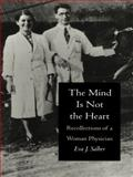 The Mind Is Not the Heart : Recollections of a Woman Physician, Salber, Eva J., 0822313650