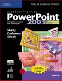 Microsoft Office PowerPoint 2003 : Complete Concepts and Techniques, Shelly, Gary B. and Cashman, Thomas J., 1418843652