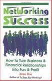 Networking Success : How to Turn Business and Financial Relationships into Fun and Profit, Boe, Anne, 1558743650