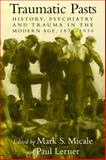 Traumatic Pasts : History, Psychiatry, and Trauma in the Modern Age, 1870-1930, , 0521583659
