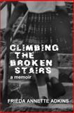 Climbing the Broken Stairs, a Memoir, Frieda Annette Adkins, 0615253652