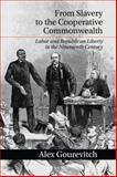 From Slavery to the Cooperative Commonwealth : Labor and Republican Liberty in the Nineteenth Century, Gourevitch, Alex, 1107663652