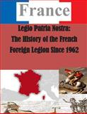 Legio Patria Nostra: the History of the French Foreign Legion Since 1962, U. S. Army U.S. Army Command and  Staff College, 1500383651