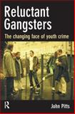 Reluctant Gangsters : The Changing Face of Youth Crime, Pitts, John, 1843923653