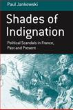 Shades of Indignation : Political Scandals in France, Past and Present, Jankowski, Paul, 1845453654