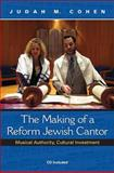 The Making of a Reform Jewish Cantor : Musical Authority, Cultural Investment, Cohen, Judah M., 0253353653