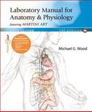 Laboratory Manual for Anatomy and Physiology featuring Martini Art, Cat Version, Wood, Michael G., 0321803655