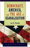 Democracy, America, and the Age of Globalization, Mandle, Jay R., 052171365X