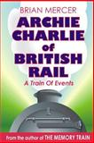 Archie Charlie of British Rail, Brian Mercer, 1493523651