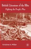 British Literature of the Blitz : Fighting the People's War, Miller, Kristine, 0230573657
