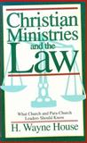 Christian Ministries and the Law, H. Wayne House, 0801043654
