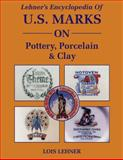 Encyclopedia of Us Marks on Pottery, Porcelain and Clay, Lois Lehner, 0891453652