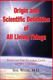 Origin and Scientific Definition of All Living Things, Sol Weiss, 096587365X