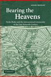 Bearing the Heavens : Tycho Brahe and the Astronomical Community of the Late Sixteenth Century, Mosley, Adam, 1107403650