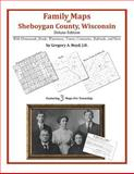 Family Maps of Sheboygan County, Wisconsin, Deluxe Edition : With Homesteads, Roads, Waterways, Towns, Cemeteries, Railroads, and More, Boyd, Gregory A., 1420313657