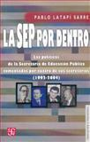 La SEP Por Dentro : Las Políticas de la Secretaría de Educación Pública Comentadas Por Cuatro de Sus Secretarios (1992-2004), Sarre, Pablo Latapí, 9681673654