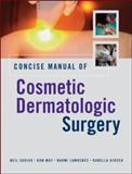 Concise Manual of Cosmetic Dermatologic Surgery, Sadick, Neil S. and Moy, Ron, 0071453660