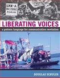 Liberating Voices : A Pattern Language for Communication Revolution, Schuler, Douglas, 0262693666