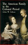 The American Family in the Colonial Period, Arthur W. Calhoun, 0486433668