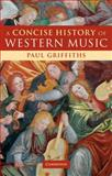 A Concise History of Western Music, Paul Griffiths, 0521133661