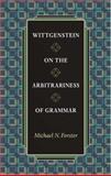 Wittgenstein on the Arbitrariness of Grammar 9780691113661