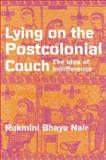 Lying on the Postcolonial Couch : The Idea of Indifference, Nair, Rukmini Bhaya, 0816633665