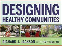 Designing Healthy Communities, Jackson, Richard J. and Sinclair, Stacy, 1118033663