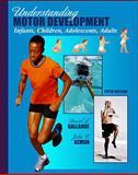 Understanding Motor Development : Infants, Children, Adolescents, Adults, Gallahue, David L. and Ozmun, John C., 007235366X