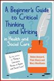 A Beginner's Guide to Critical Thinking and Writing in Health and Social Care, Aveyard, Helen and Sharp, Pam, 0335243665