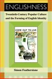 Englishness : Twentieth Century Popular Culture and the Forming of English Identity, Featherstone, Simon, 0748623663
