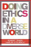 Doing Ethics in a Diverse World, Robert Traer and Harlan Stelmach, 0813343666