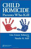 Child Homicide : Parents Who Kill, Schwartz Lita Linzer and Isser Natalie K, 0849393663