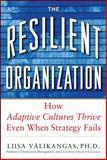 The Resilient Organization : How Adaptive Cultures Thrive Even When Strategy Fails, Välikangas, Liisa, 0071663665