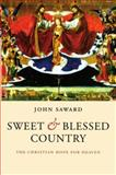 Sweet and Blessed Country : The Christian Hope for Heaven, Saward, John, 0199543666