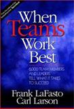 When Teams Work Best : 6,000 Team Members and Leaders Tell What It Takes to Succeed, LaFasto, Frank M. J. and Larson, Carl E., 0761923667