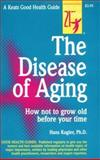 The Disease of Aging, Kugler, Hans J. and Mindell, Earl R., 0879833661