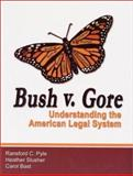 Bush vs. Gore : Understanding the American Legal System, Pyle, Ransford C. and Slusher, Heather, 0929563662