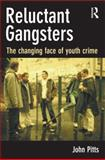 Reluctant Gangsters : The Changing Face of Youth Crime, Pitts, John, 1843923661