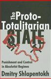 The Proto-Totalitarian State : Punishment and Control in Absolutist Regimes, Shlapentokh, Dmitry, 0765803666