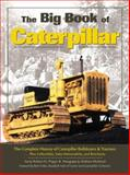 The Big Book of Caterpillar : The Complete History of Caterpillar Bulldozers and Tractors, Plus Collectibles, Sales Memorabilia and Brochures, Pripps, Robert N., 089658366X