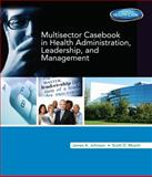 Multi-Sector Casebook in Health Administration, Leadership, and Management, Johnson, James A. and Musch, Scott, 1133603661
