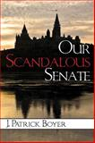 Our Scandalous Senate, J. Patrick Boyer, 145972366X