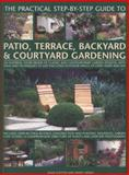 The Practical Step-By-Step Guide to Patio, Terrace, Backyard and Courtyard Gardening, Joan Clifton and Jenny Hendy, 1846813662