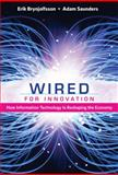 Wired for Innovation : How Information Technology Is Reshaping the Economy, Brynjolfsson, Erik and Saunders, Adam, 0262013665