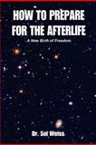 How to Prepare for the Afterlife, Sol Weiss, 0965873668