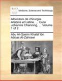 Albucasis de Chirurgia Arabice et Latine Cura Johannis Channing, Abu Al-Qasim Khalaf Ibn Abbas Al-Zahrawi, 1140763660
