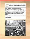 The History and Philosophy of Earthquakes, from the Remotest to the Present Times, John Bevis, 1170153666