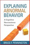 Explaining Abnormal Behavior : A Cognitive Neuroscience Perspective, Pennington, Bruce F., 1462513662