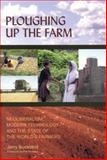 Ploughing up the Farm : Neoliberalism, Modern Technology and the State of the World's Farmers, Buckland, Jerry, 1842773666
