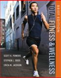 Total Fitness and Wellness, Brief Edition, Powers, Scott K. and Dodd, Stephen L., 0321883667